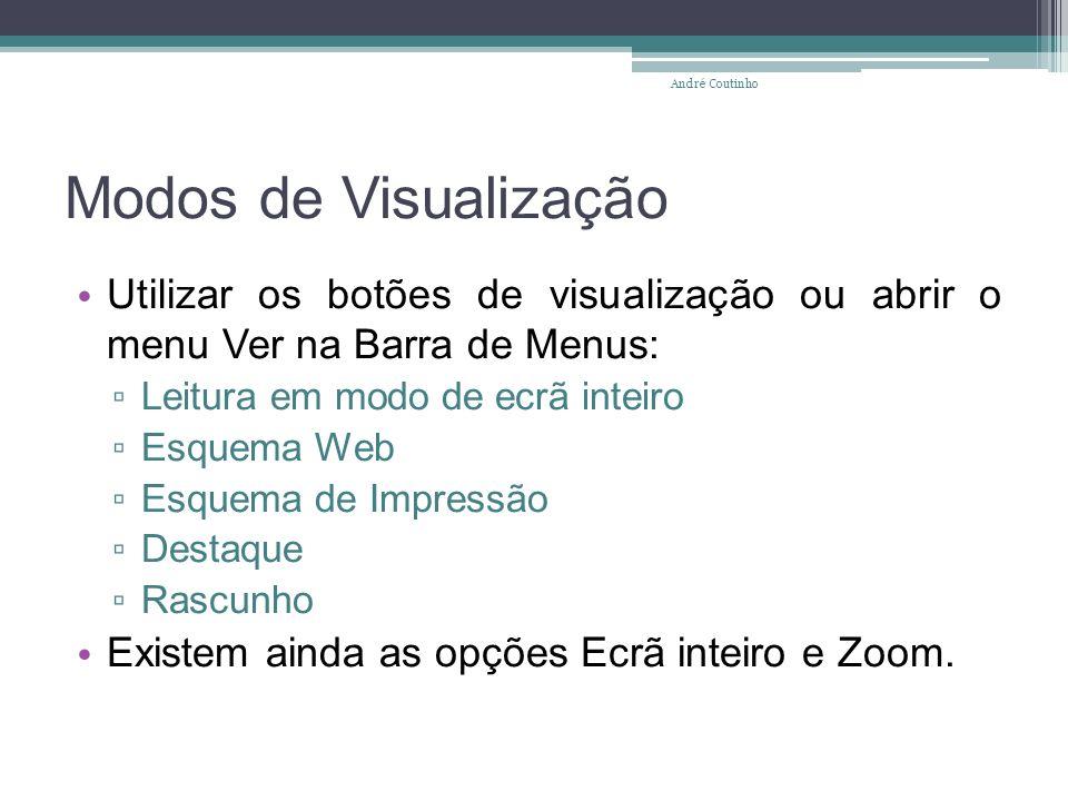 Modos de Visualização Utilizar os botões de visualização ou abrir o menu Ver na Barra de Menus: Leitura em modo de ecrã inteiro Esquema Web Esquema de