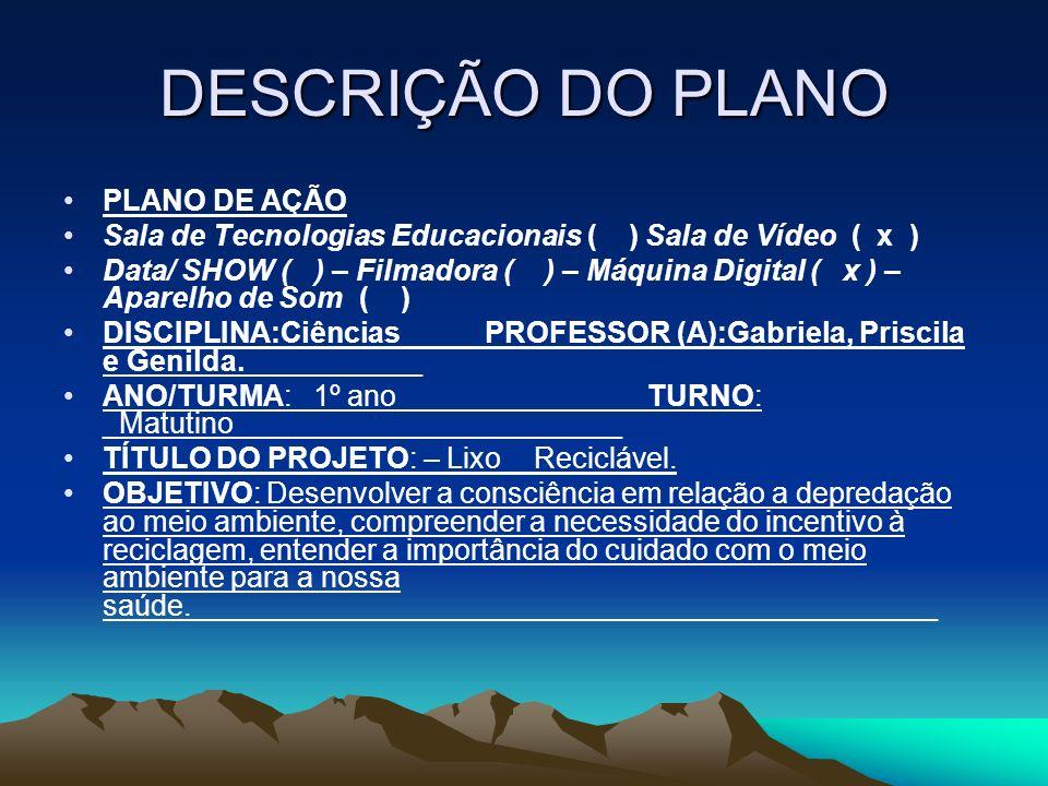 DESCRIÇÃO DO PLANO PLANO DE AÇÃO Sala de Tecnologias Educacionais ( ) Sala de Vídeo ( x ) Data/ SHOW ( ) – Filmadora ( ) – Máquina Digital ( x ) – Apa