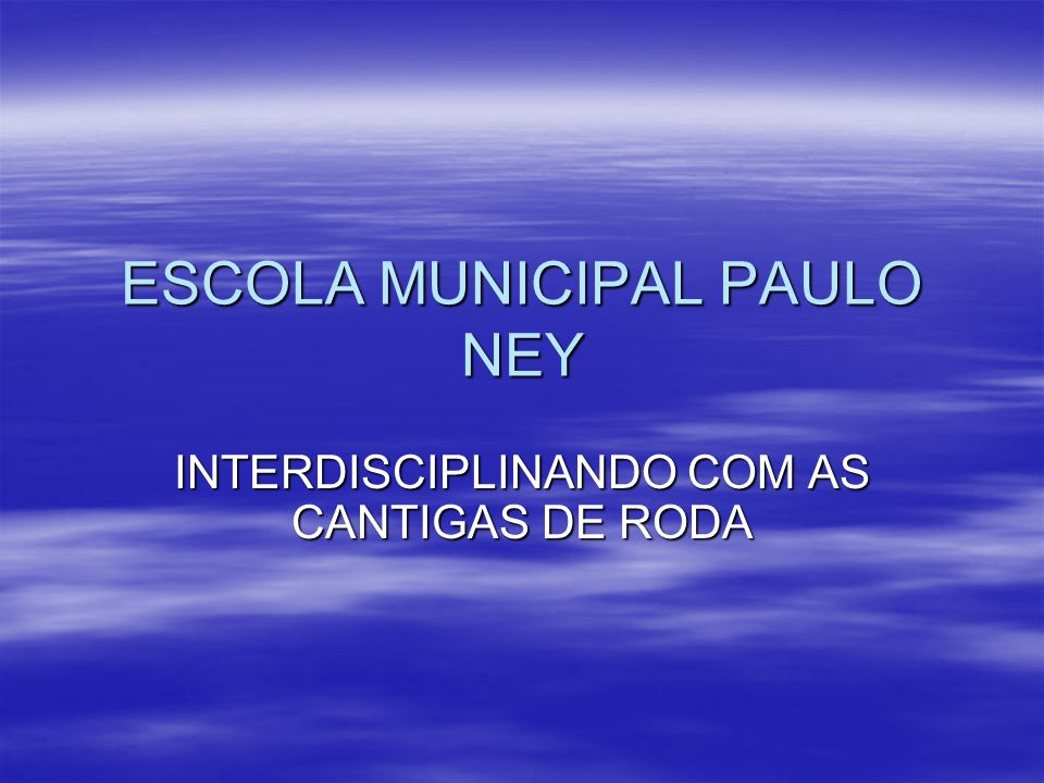 ESCOLA MUNICIPAL PAULO NEY INTERDISCIPLINANDO COM AS CANTIGAS DE RODA