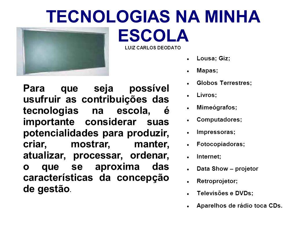 TECNOLOGIAS NA MINHA ESCOLA O uso das tecnologias na escola tem ficado um tanto restrito àquelas mais conhecidas como a Lousa, giz, mimeógrafos, mapas, etc.