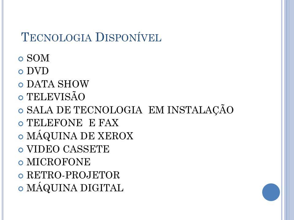 T ECNOLOGIA D ISPONÍVEL SOM DVD DATA SHOW TELEVISÃO SALA DE TECNOLOGIA EM INSTALAÇÃO TELEFONE E FAX MÁQUINA DE XEROX VIDEO CASSETE MICROFONE RETRO-PRO