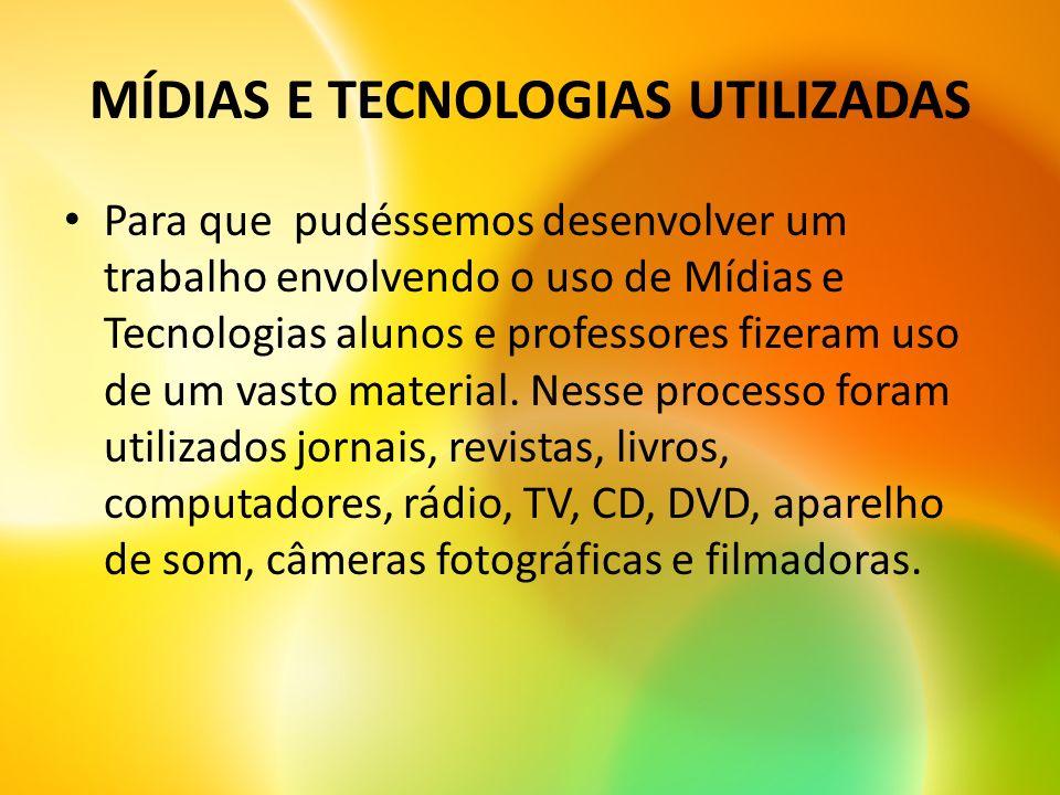 MÍDIAS E TECNOLOGIAS UTILIZADAS Para que pudéssemos desenvolver um trabalho envolvendo o uso de Mídias e Tecnologias alunos e professores fizeram uso