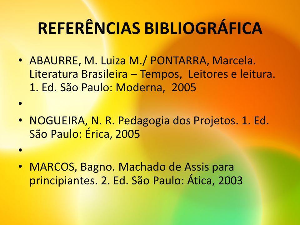 REFERÊNCIAS BIBLIOGRÁFICA ABAURRE, M. Luiza M./ PONTARRA, Marcela. Literatura Brasileira – Tempos, Leitores e leitura. 1. Ed. São Paulo: Moderna, 2005