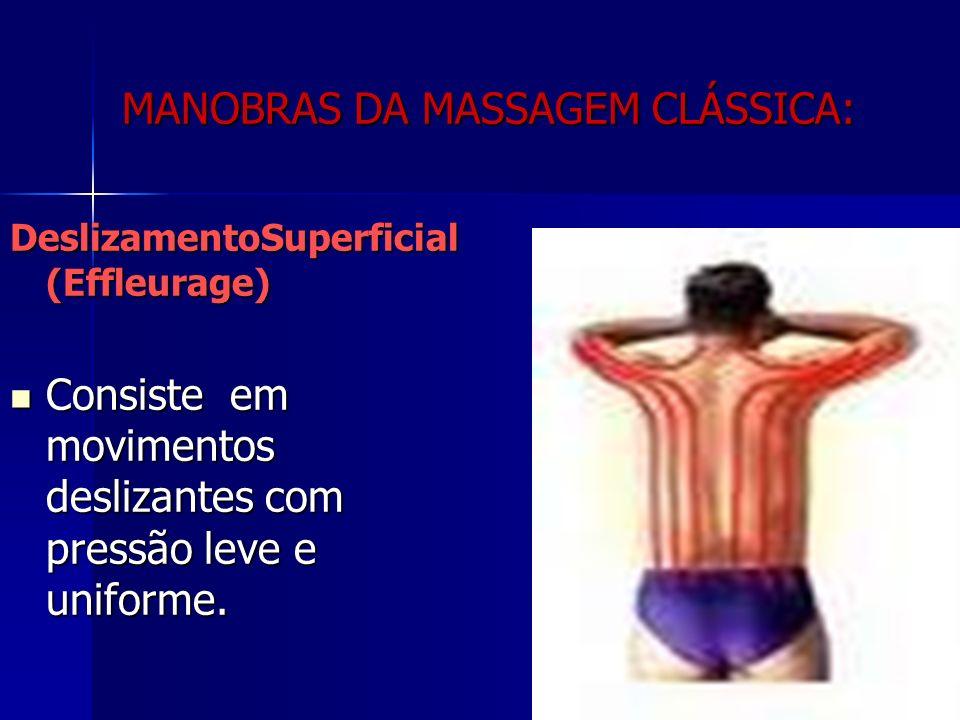 MANOBRAS DA MASSAGEM CLÁSSICA: DeslizamentoSuperficial (Effleurage) Consiste em movimentos deslizantes com pressão leve e uniforme.