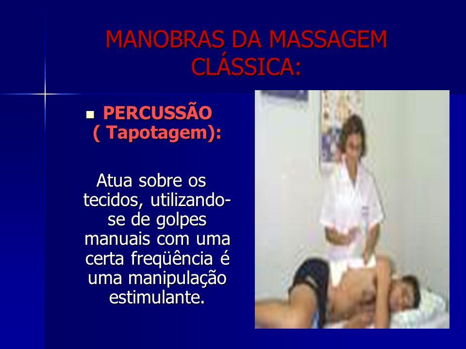 PERCUSSÃO ( Tapotagem): PERCUSSÃO ( Tapotagem): Atua sobre os tecidos, utilizando- se de golpes manuais com uma certa freqüência é uma manipulação estimulante.