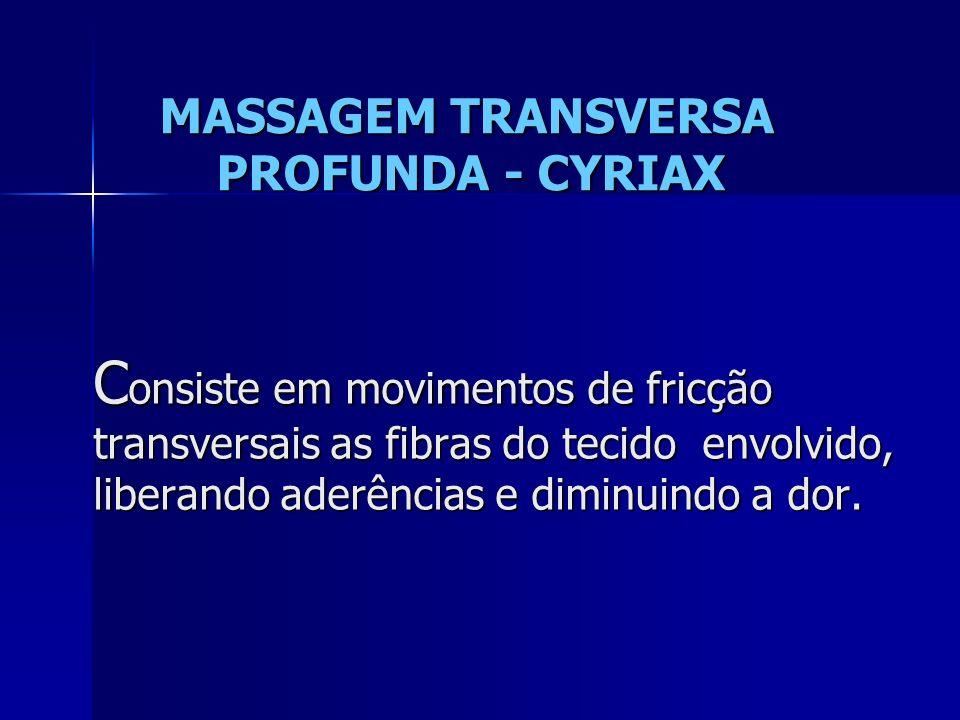 C onsiste em movimentos de fricção transversais as fibras do tecido envolvido, liberando aderências e diminuindo a dor.