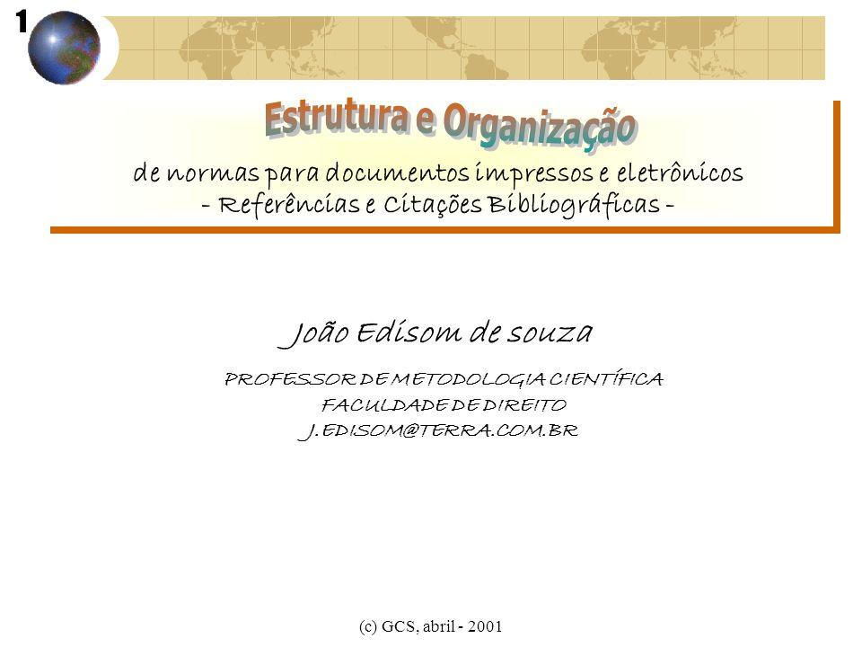 (c) GCS, abril - 2001 João Edisom de souza PROFESSOR DE METODOLOGIA CIENTÍFICA FACULDADE DE DIREITO J.EDISOM@TERRA.COM.BR de normas para documentos im