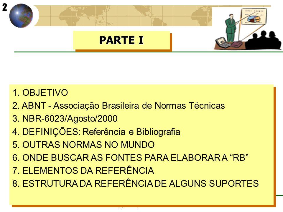 (c) GCS, abril - 2001 1. OBJETIVO 2. ABNT - Associação Brasileira de Normas Técnicas 3. NBR-6023/Agosto/2000 4. DEFINIÇÕES: Referência e Bibliografia