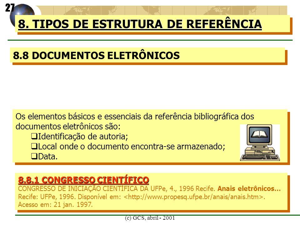 (c) GCS, abril - 2001 8. TIPOS DE ESTRUTURA DE REFERÊNCIA 8.8 DOCUMENTOS ELETRÔNICOS Os elementos básicos e essenciais da referência bibliográfica dos