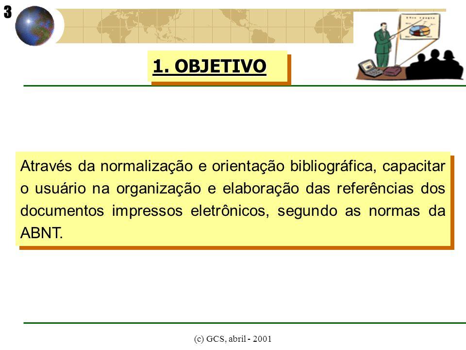 (c) GCS, abril - 2001 Através da normalização e orientação bibliográfica, capacitar o usuário na organização e elaboração das referências dos document