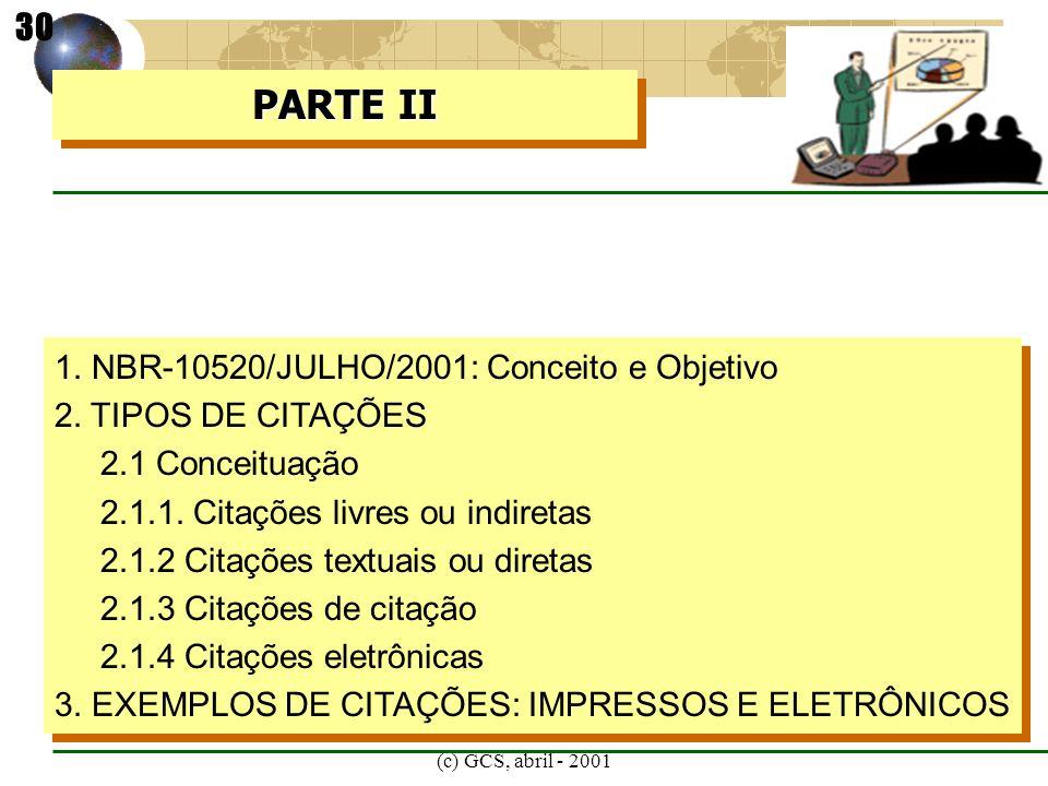 (c) GCS, abril - 2001 1. NBR-10520/JULHO/2001: Conceito e Objetivo 2. TIPOS DE CITAÇÕES 2.1 Conceituação 2.1.1. Citações livres ou indiretas 2.1.2 Cit