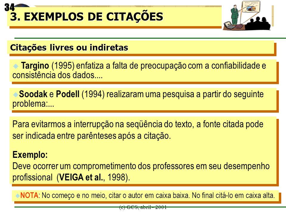 (c) GCS, abril - 2001 Citações livres ou indiretas 3. EXEMPLOS DE CITAÇÕES Targino (1995) enfatiza a falta de preocupação com a confiabilidade e consi