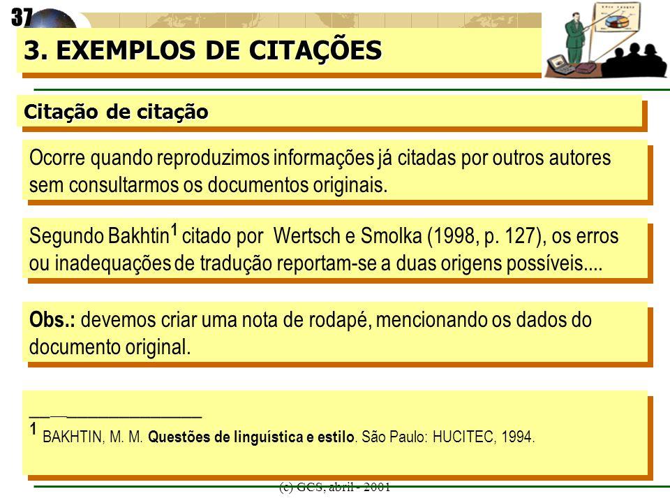(c) GCS, abril - 2001 Citação de citação 3. EXEMPLOS DE CITAÇÕES Ocorre quando reproduzimos informações já citadas por outros autores sem consultarmos