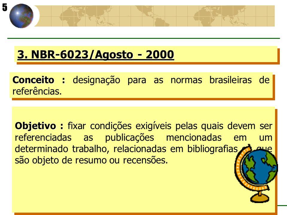 (c) GCS, abril - 2001 3. NBR-6023/Agosto - 2000 Conceito : Conceito : designação para as normas brasileiras de referências. Objetivo : Objetivo : fixa