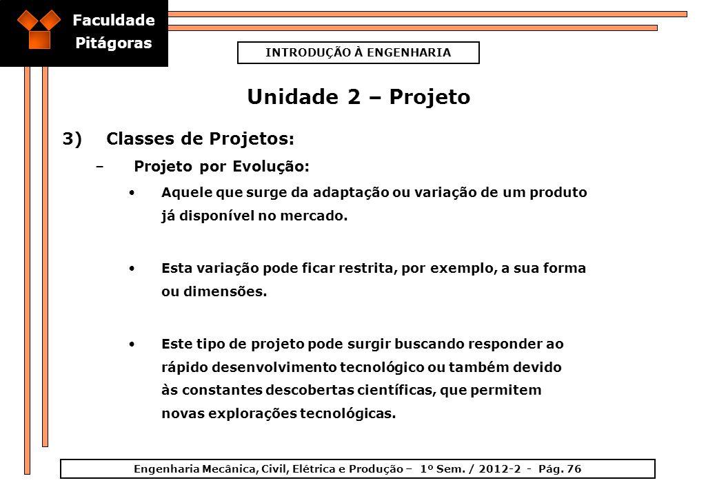 Faculdade Pitágoras INTRODUÇÃO À ENGENHARIA Engenharia Mecânica, Civil, Elétrica e Produção – 1º Sem. / 2012-2 - Pág. 76 Unidade 2 – Projeto 3)Classes
