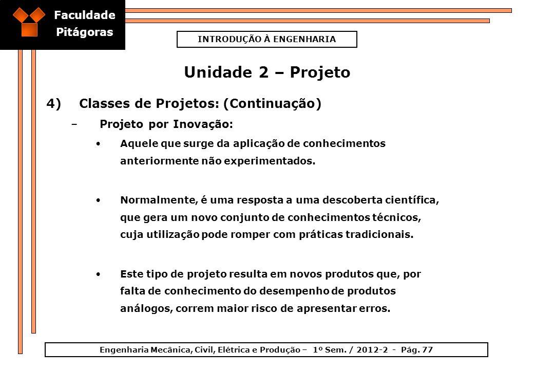 Faculdade Pitágoras INTRODUÇÃO À ENGENHARIA Engenharia Mecânica, Civil, Elétrica e Produção – 1º Sem. / 2012-2 - Pág. 77 Unidade 2 – Projeto 4)Classes