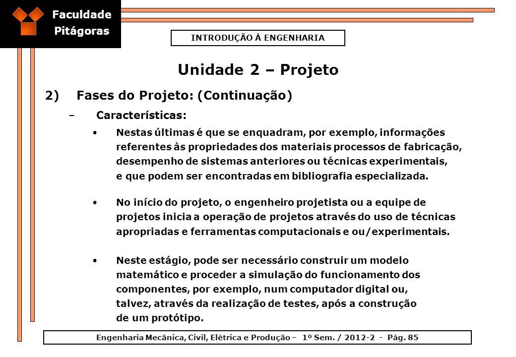 Faculdade Pitágoras INTRODUÇÃO À ENGENHARIA Engenharia Mecânica, Civil, Elétrica e Produção – 1º Sem. / 2012-2 - Pág. 85 Unidade 2 – Projeto 2)Fases d