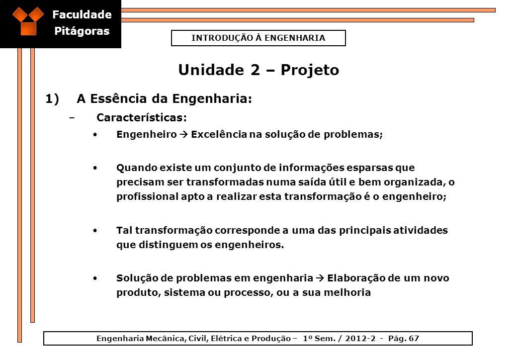 Faculdade Pitágoras INTRODUÇÃO À ENGENHARIA Engenharia Mecânica, Civil, Elétrica e Produção – 1º Sem. / 2012-2 - Pág. 67 Unidade 2 – Projeto 1)A Essên