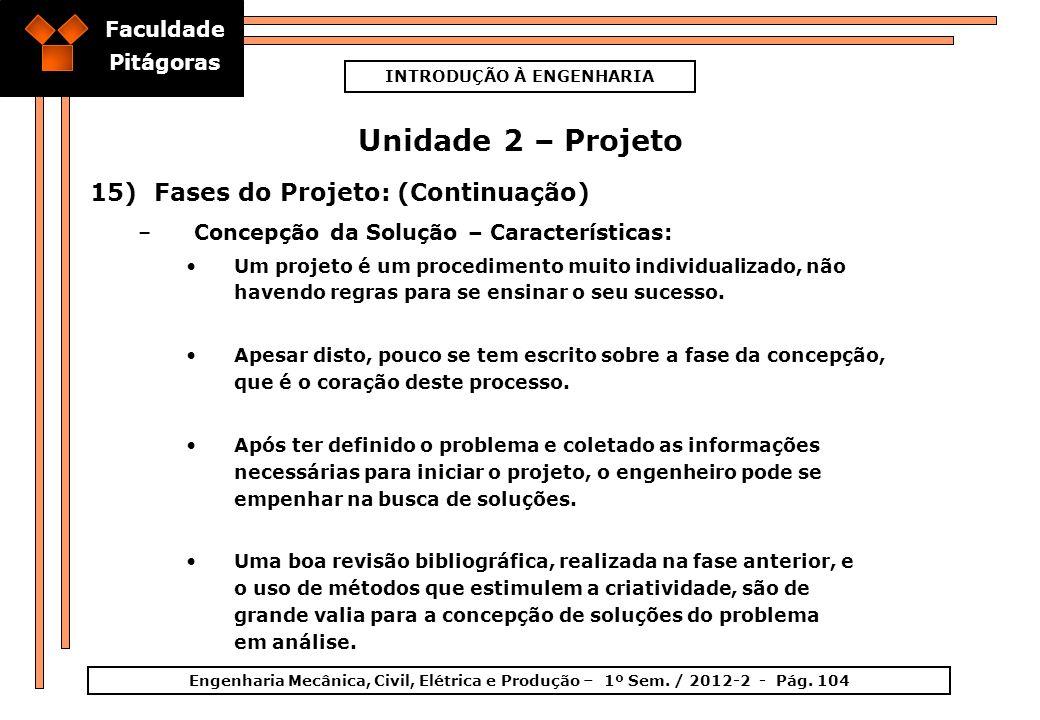 Faculdade Pitágoras INTRODUÇÃO À ENGENHARIA Engenharia Mecânica, Civil, Elétrica e Produção – 1º Sem. / 2012-2 - Pág. 104 Unidade 2 – Projeto 15)Fases