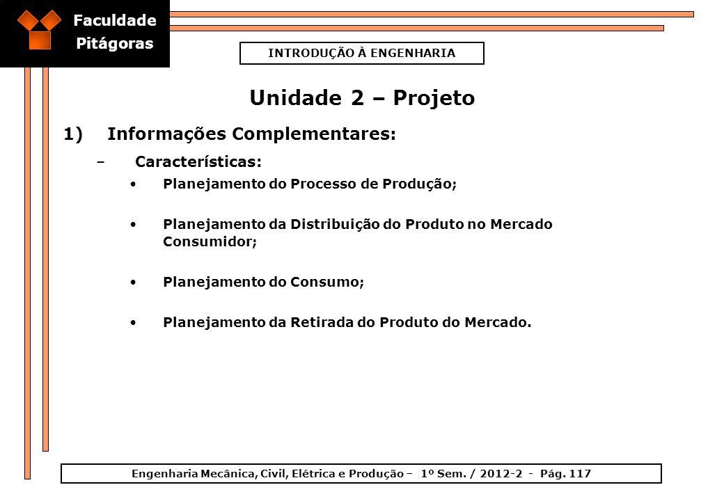 Faculdade Pitágoras INTRODUÇÃO À ENGENHARIA Engenharia Mecânica, Civil, Elétrica e Produção – 1º Sem. / 2012-2 - Pág. 117 Unidade 2 – Projeto 1)Inform