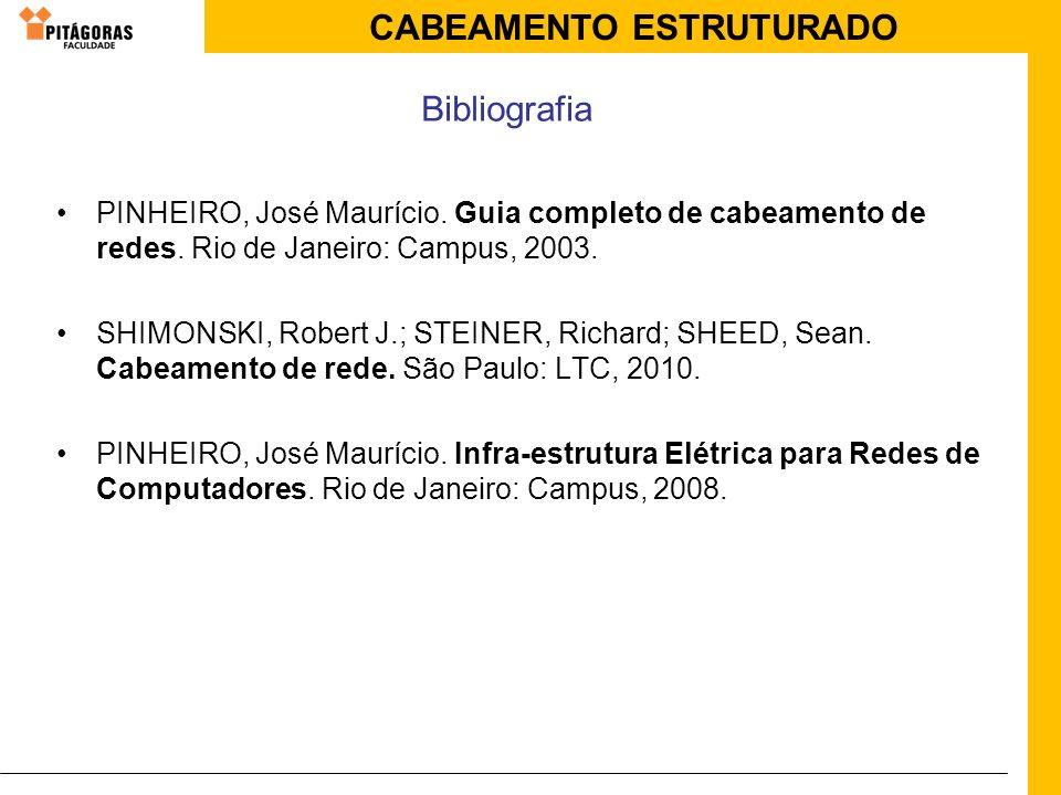 CABEAMENTO ESTRUTURADO PINHEIRO, José Maurício. Guia completo de cabeamento de redes. Rio de Janeiro: Campus, 2003. SHIMONSKI, Robert J.; STEINER, Ric