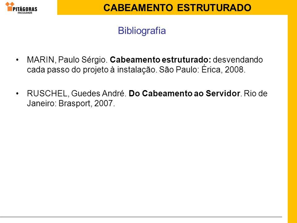 CABEAMENTO ESTRUTURADO MARIN, Paulo Sérgio. Cabeamento estruturado: desvendando cada passo do projeto à instalação. São Paulo: Érica, 2008. RUSCHEL, G