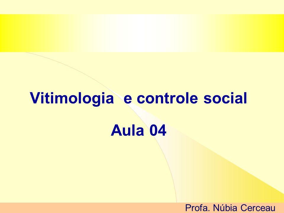 Vitimologia e controle social Aula 04 Profa. Núbia Cerceau