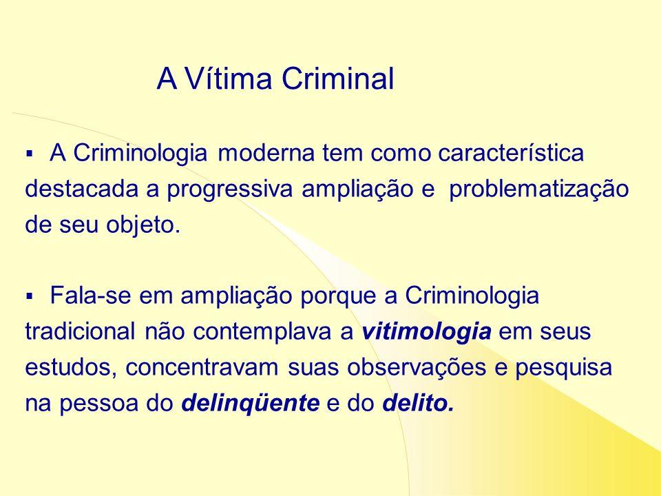 A Criminologia moderna tem como característica destacada a progressiva ampliação e problematização de seu objeto. Fala-se em ampliação porque a Crimin