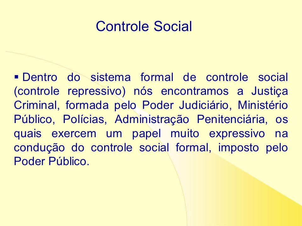 Controle Social Dentro do sistema formal de controle social (controle repressivo) nós encontramos a Justiça Criminal, formada pelo Poder Judiciário, M