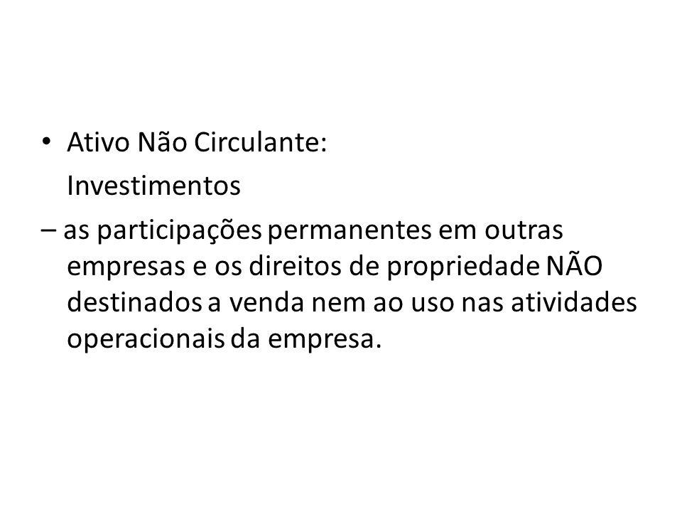 Ativo Não Circulante: Investimentos – as participações permanentes em outras empresas e os direitos de propriedade NÃO destinados a venda nem ao uso n