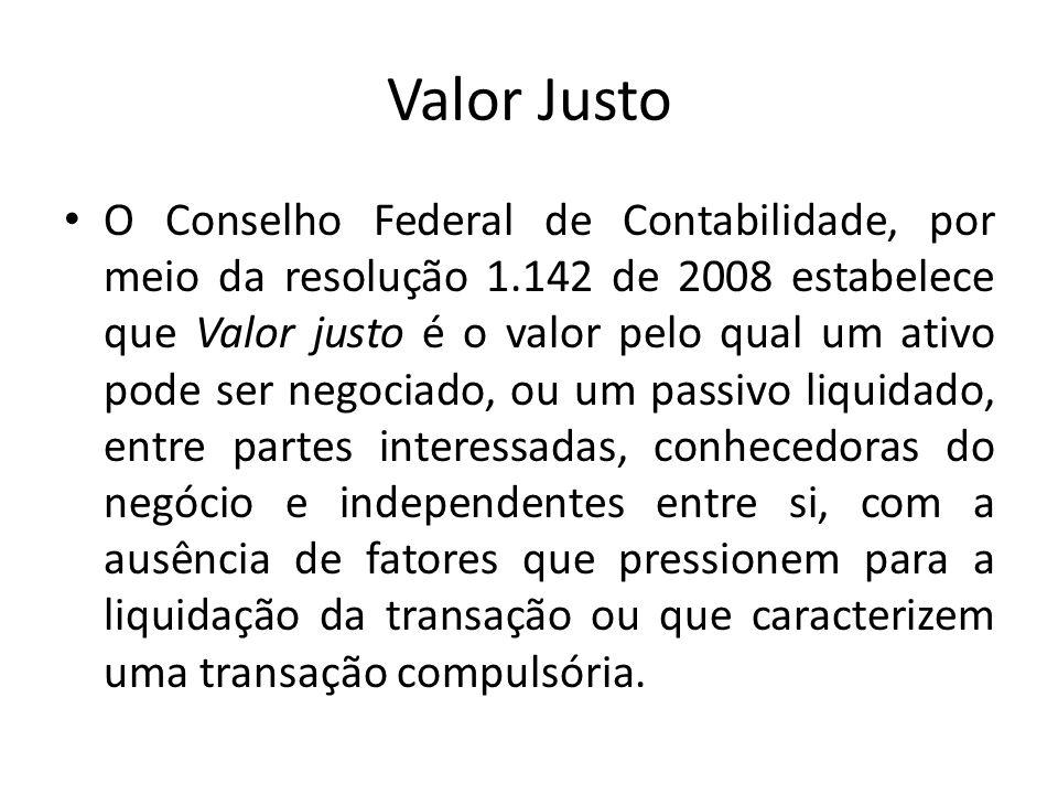 Valor Justo O Conselho Federal de Contabilidade, por meio da resolução 1.142 de 2008 estabelece que Valor justo é o valor pelo qual um ativo pode ser