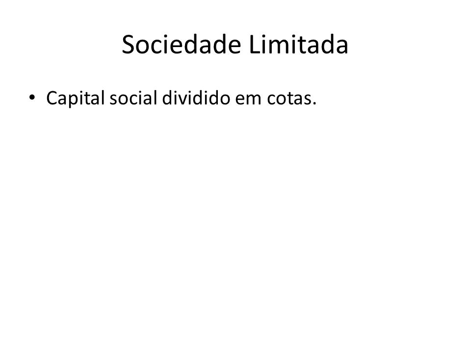 Sociedade Limitada Capital social dividido em cotas.