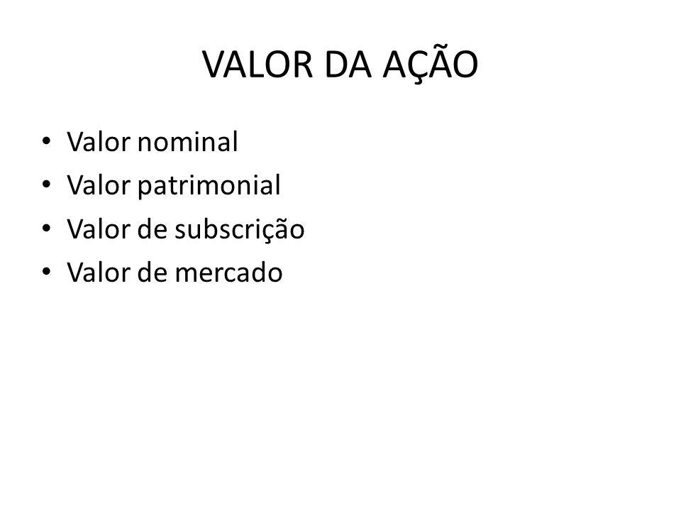 VALOR DA AÇÃO Valor nominal Valor patrimonial Valor de subscrição Valor de mercado