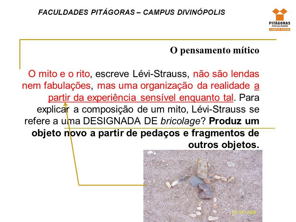FACULDADES PITÁGORAS – CAMPUS DIVINÓPOLIS O pensamento mítico O mito possui, assim, três características principais: 1.