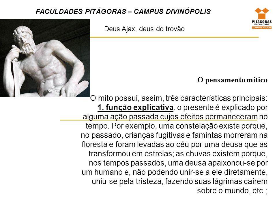 FACULDADES PITÁGORAS – CAMPUS DIVINÓPOLIS O pensamento mítico O mito possui, assim, três características principais: 2.