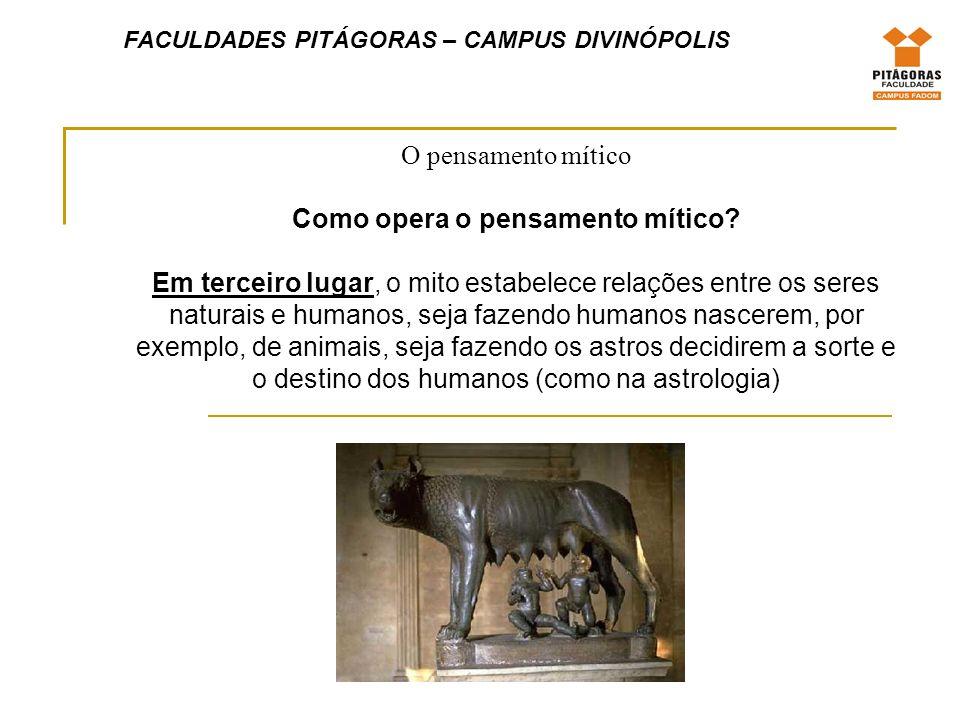 FACULDADES PITÁGORAS – CAMPUS DIVINÓPOLIS O pensamento mítico A peculiaridade do símbolo mítico está no fato de ele encarnar aquilo que ele simboliza.