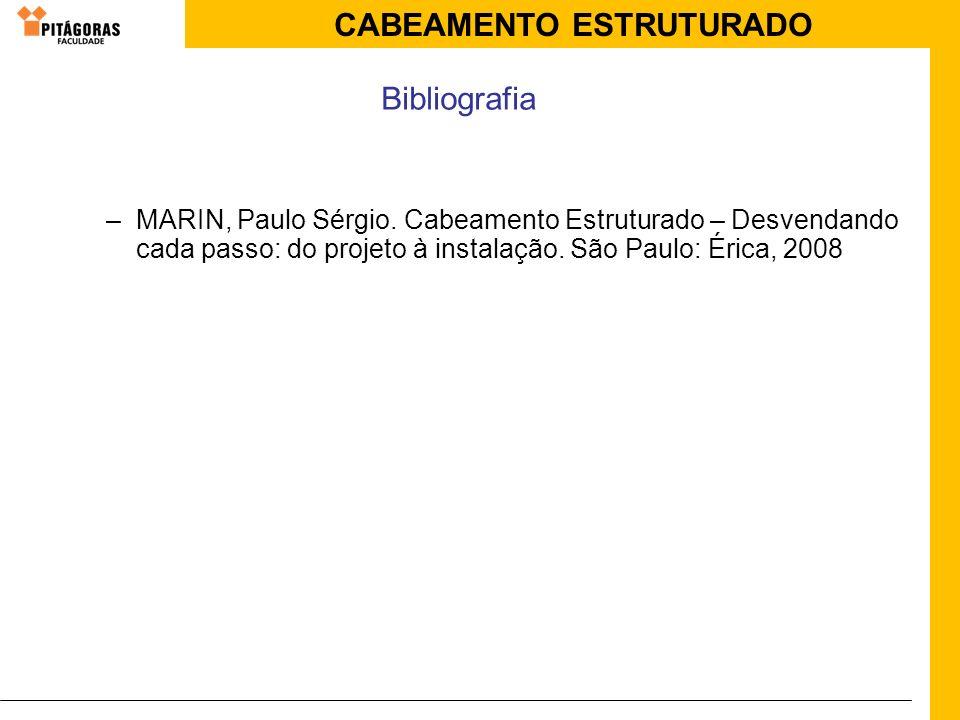 CABEAMENTO ESTRUTURADO –MARIN, Paulo Sérgio. Cabeamento Estruturado – Desvendando cada passo: do projeto à instalação. São Paulo: Érica, 2008 Bibliogr