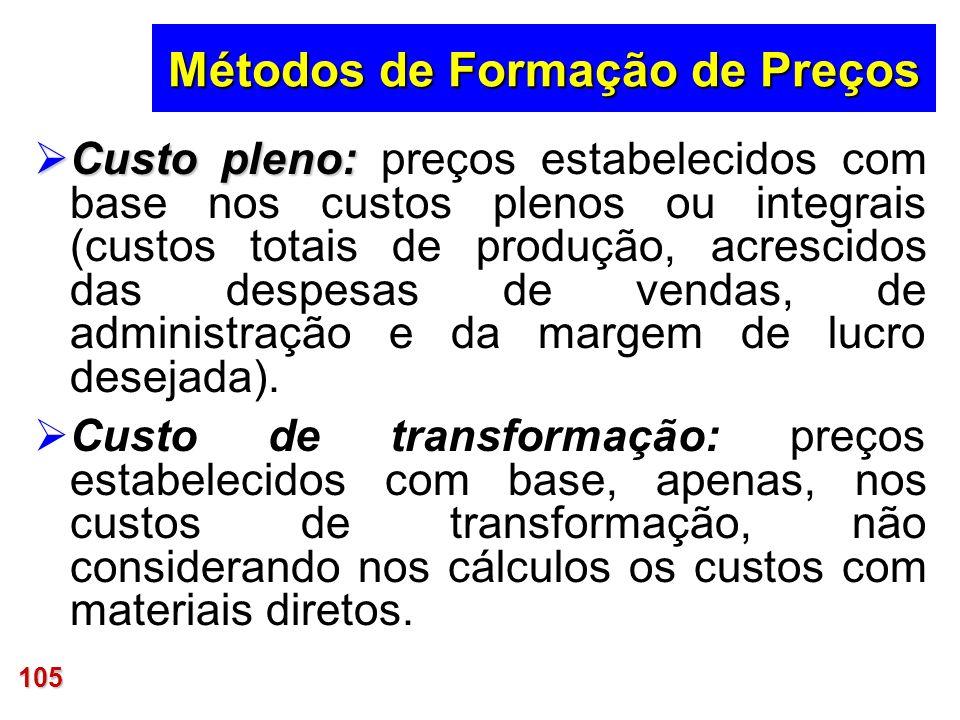 105 Métodos de Formação de Preços Custo pleno: Custo pleno: preços estabelecidos com base nos custos plenos ou integrais (custos totais de produção, a