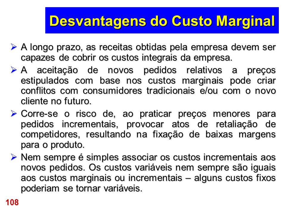 108 Desvantagens do Custo Marginal A longo prazo, as receitas obtidas pela empresa devem ser capazes de cobrir os custos integrais da empresa. A longo