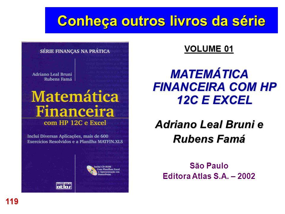 119 Conheça outros livros da série VOLUME 01 MATEMÁTICA FINANCEIRA COM HP 12C E EXCEL Adriano Leal Bruni e Rubens Famá São Paulo Editora Atlas S.A. –