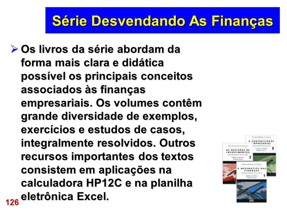 126 Série Desvendando As Finanças Os livros da série abordam da forma mais clara e didática possível os principais conceitos associados às finanças em