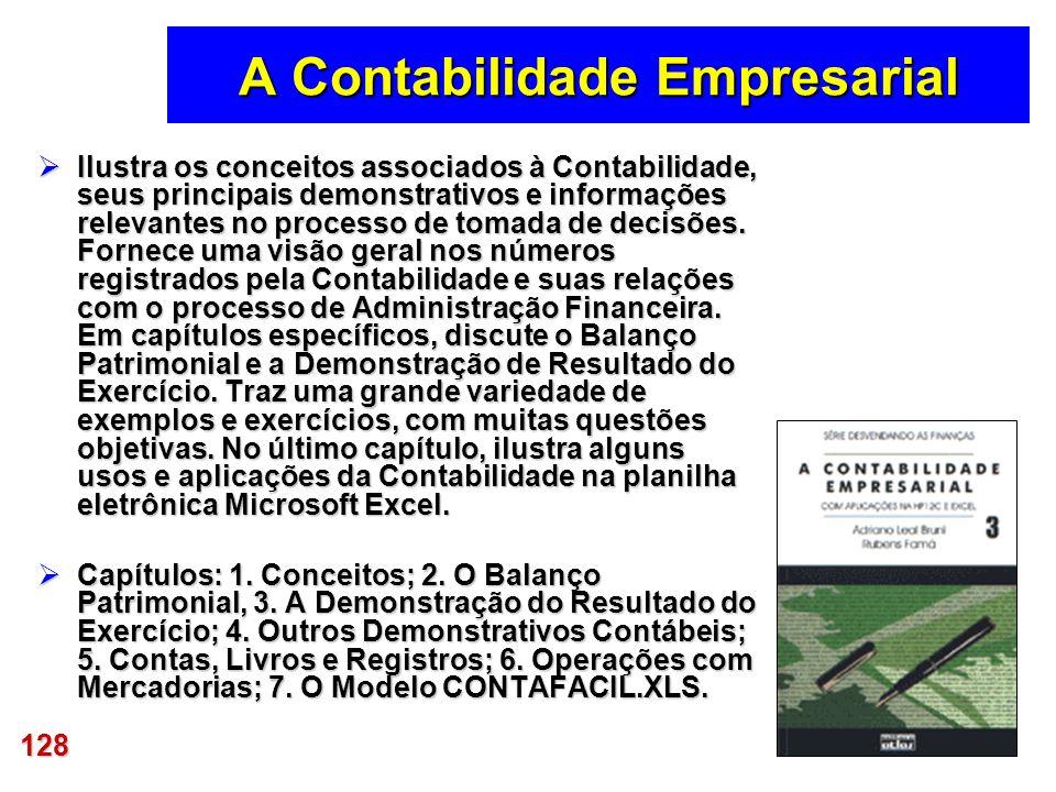 128 A Contabilidade Empresarial Ilustra os conceitos associados à Contabilidade, seus principais demonstrativos e informações relevantes no processo d