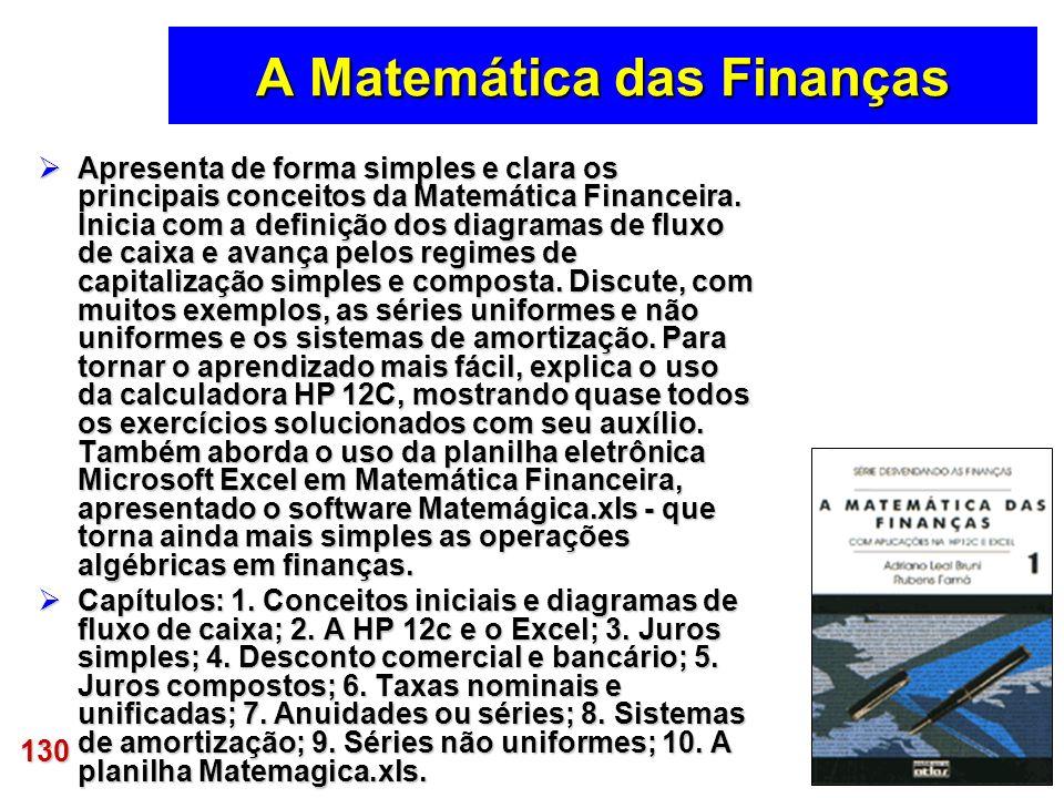 130 A Matemática das Finanças Apresenta de forma simples e clara os principais conceitos da Matemática Financeira. Inicia com a definição dos diagrama