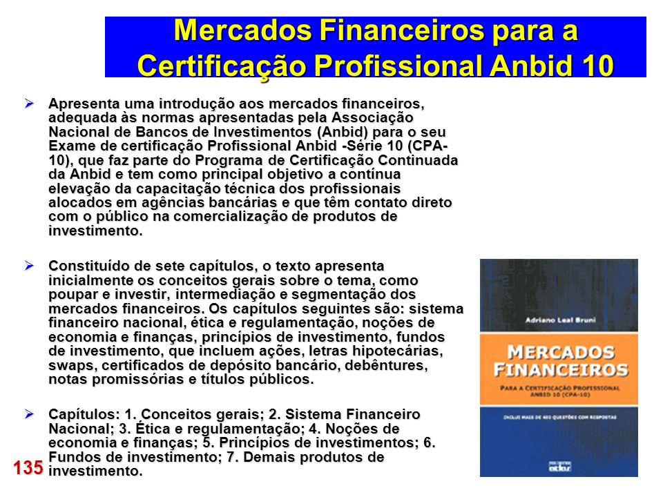 135 Mercados Financeiros para a Certificação Profissional Anbid 10 Apresenta uma introdução aos mercados financeiros, adequada às normas apresentadas