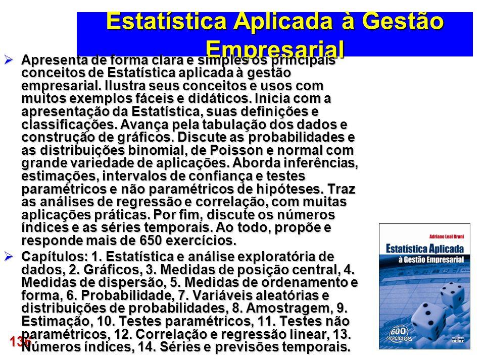 136 Estatística Aplicada à Gestão Empresarial Apresenta de forma clara e simples os principais conceitos de Estatística aplicada à gestão empresarial.