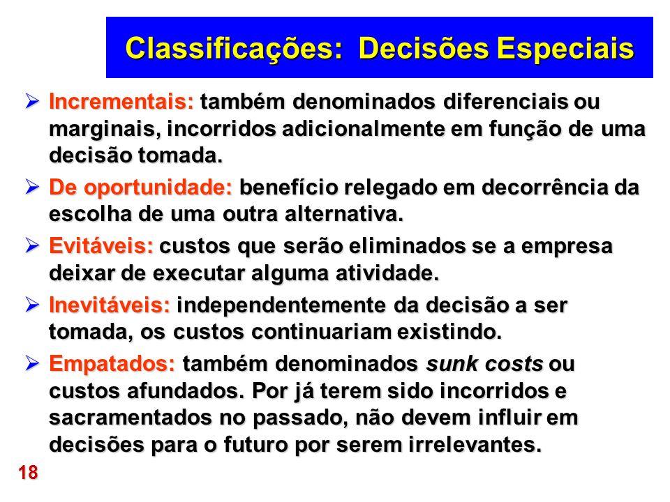 18 Classificações: Decisões Especiais Incrementais: também denominados diferenciais ou marginais, incorridos adicionalmente em função de uma decisão t