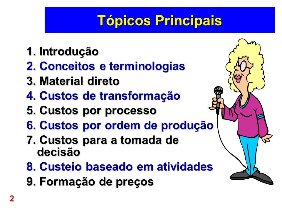 2 Tópicos Principais 1. Introdução 2. Conceitos e terminologias 3. Material direto 4. Custos de transformação 5. Custos por processo 6. Custos por ord