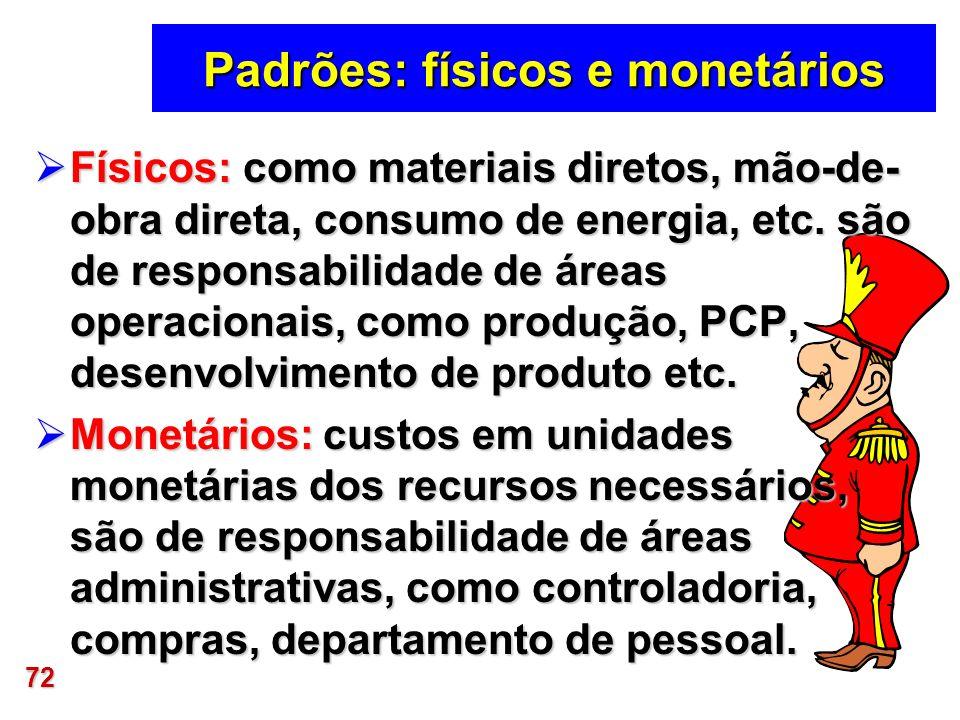 72 Padrões: físicos e monetários Físicos: como materiais diretos, mão-de- obra direta, consumo de energia, etc. são de responsabilidade de áreas opera