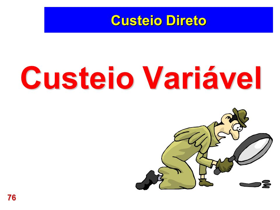 76 Custeio Direto Custeio Variável