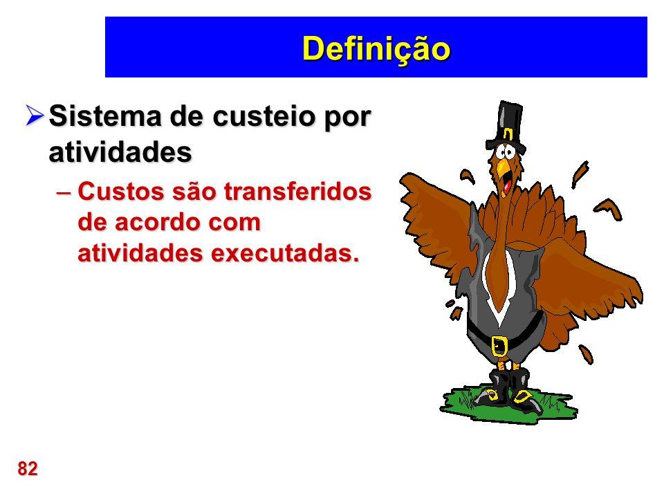 82 Definição Sistema de custeio por atividades Sistema de custeio por atividades –Custos são transferidos de acordo com atividades executadas.
